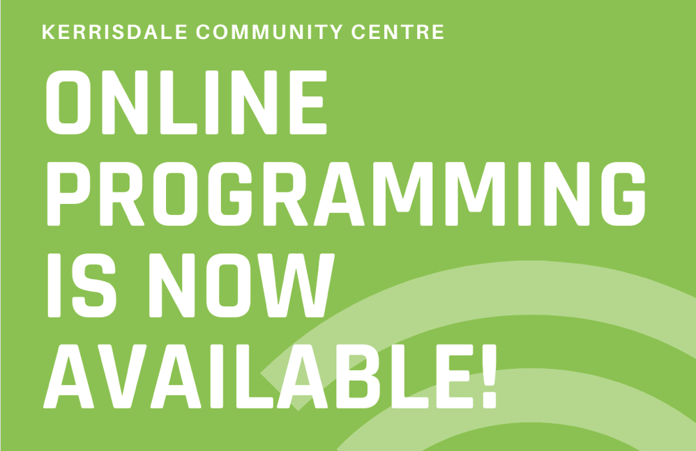 KERRISDALE ONLINE PROGRAMMING IS NOW AVAILABLE!